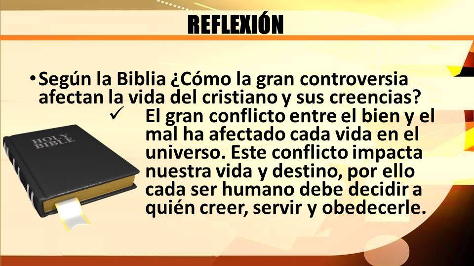 REFLEXIÓN Según la Biblia ¿Cómo la gran controversia afectan la vida del cristiano y sus creencias