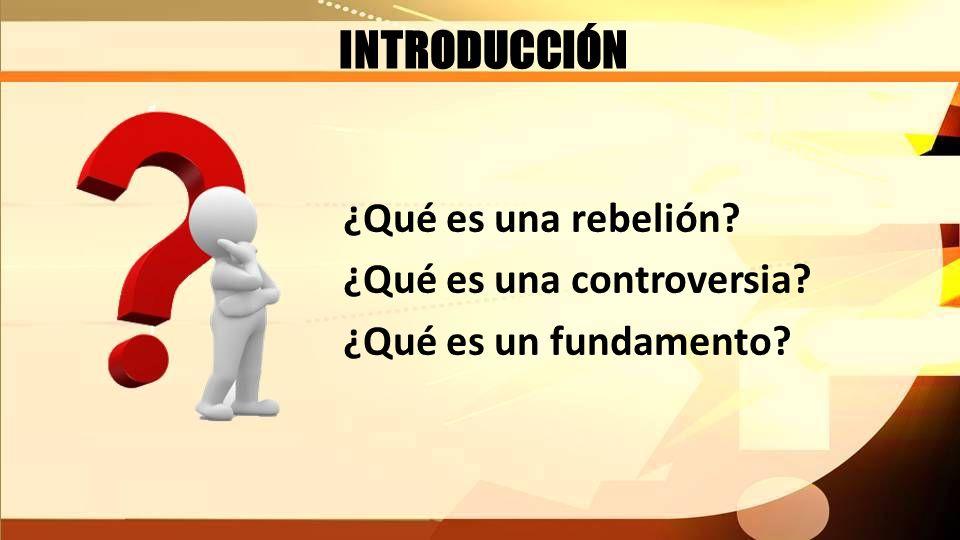 INTRODUCCIÓN ¿Qué es una rebelión ¿Qué es una controversia