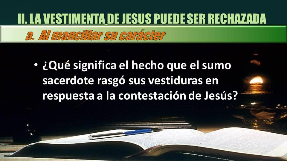 II. LA VESTIMENTA DE JESUS PUEDE SER RECHAZADA