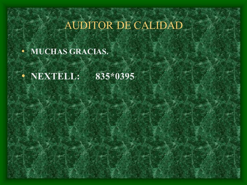 AUDITOR DE CALIDAD MUCHAS GRACIAS. NEXTELL: 835*0395