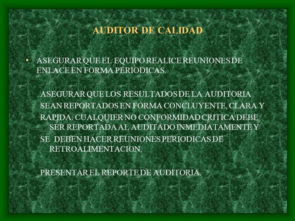 AUDITOR DE CALIDAD ASEGURAR QUE EL EQUIPO REALICE REUNIONES DE ENLACE EN FORMA PERIODICAS. ASEGURAR QUE LOS RESULTADOS DE LA AUDITORIA.