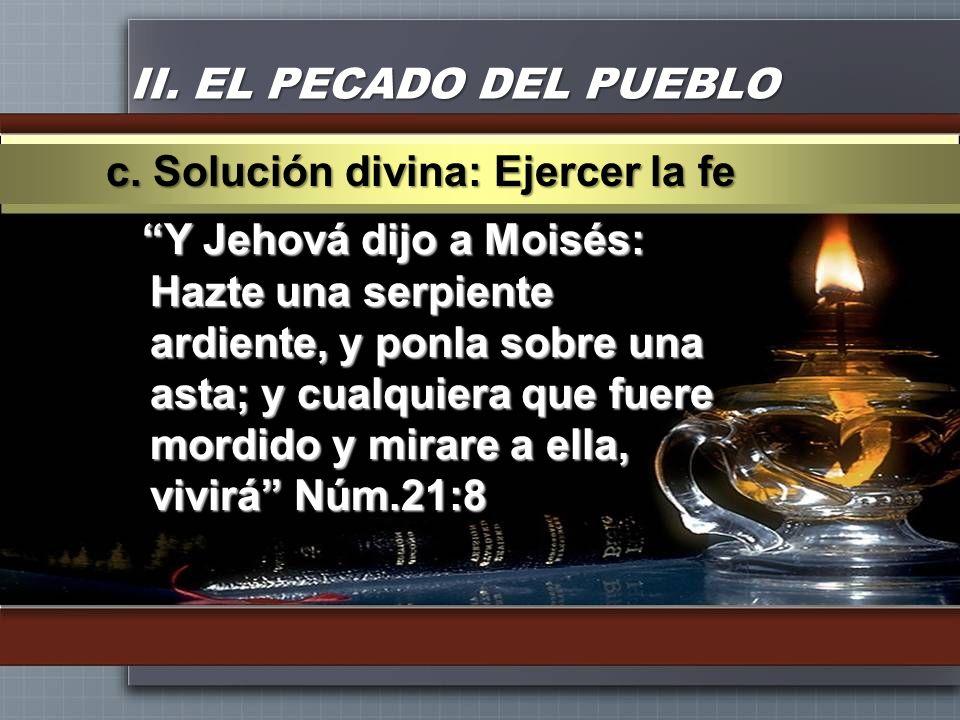 II. EL PECADO DEL PUEBLO c. Solución divina: Ejercer la fe.