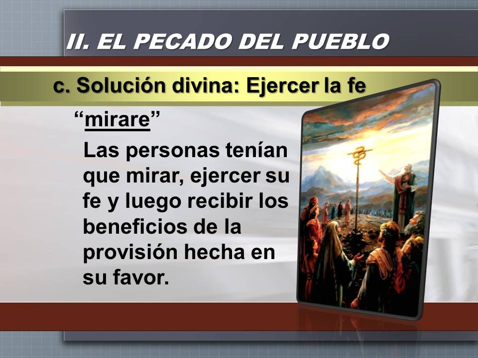 II. EL PECADO DEL PUEBLOc. Solución divina: Ejercer la fe.