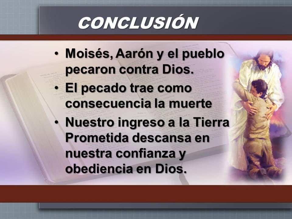 CONCLUSIÓN Moisés, Aarón y el pueblo pecaron contra Dios.