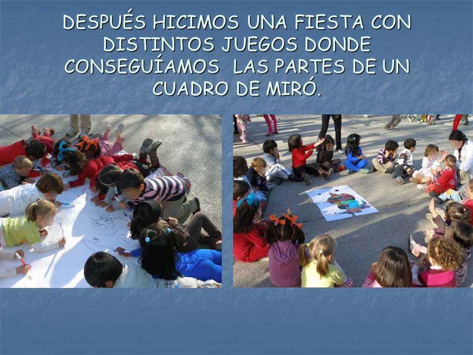 DESPUÉS HICIMOS UNA FIESTA CON DISTINTOS JUEGOS DONDE CONSEGUÍAMOS LAS PARTES DE UN CUADRO DE MIRÓ.