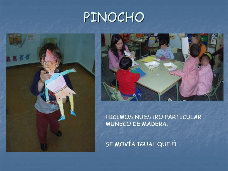 PINOCHO HICIMOS NUESTRO PARTICULAR MUÑECO DE MADERA.