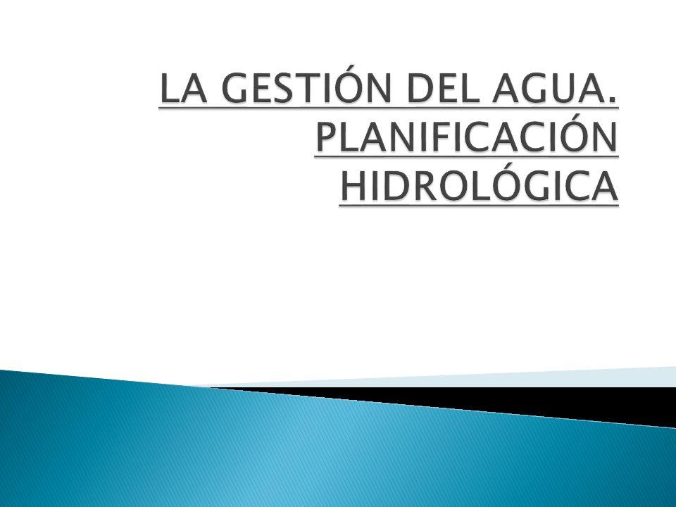 LA GESTIÓN DEL AGUA. PLANIFICACIÓN HIDROLÓGICA