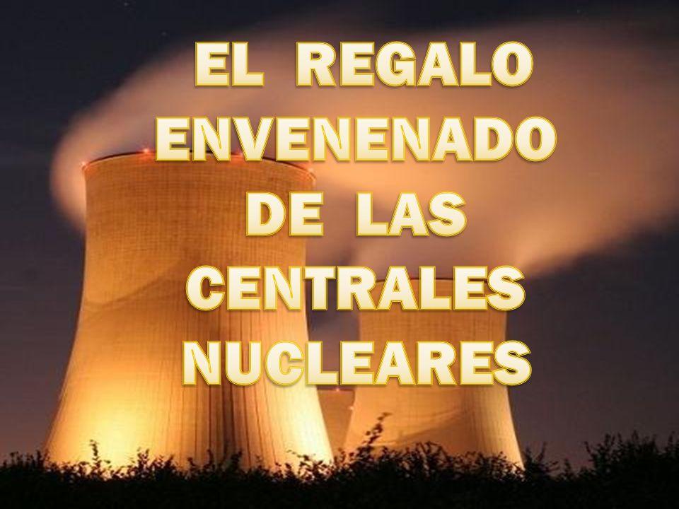 EL REGALO ENVENENADO DE LAS CENTRALES NUCLEARES