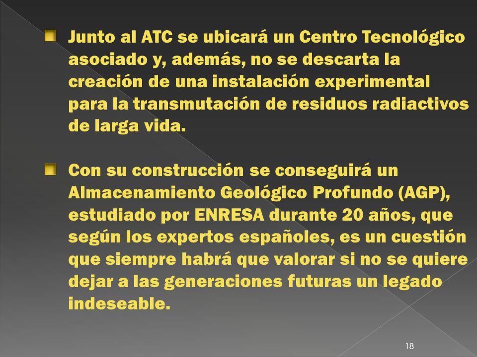 Junto al ATC se ubicará un Centro Tecnológico asociado y, además, no se descarta la creación de una instalación experimental para la transmutación de residuos radiactivos de larga vida.
