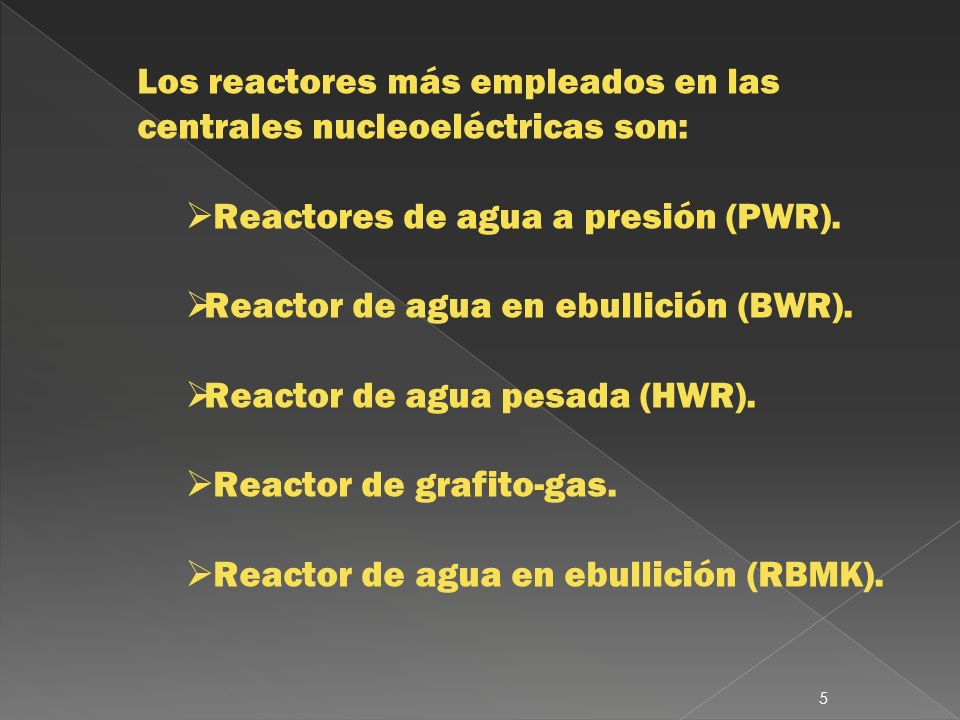 Los reactores más empleados en las centrales nucleoeléctricas son: