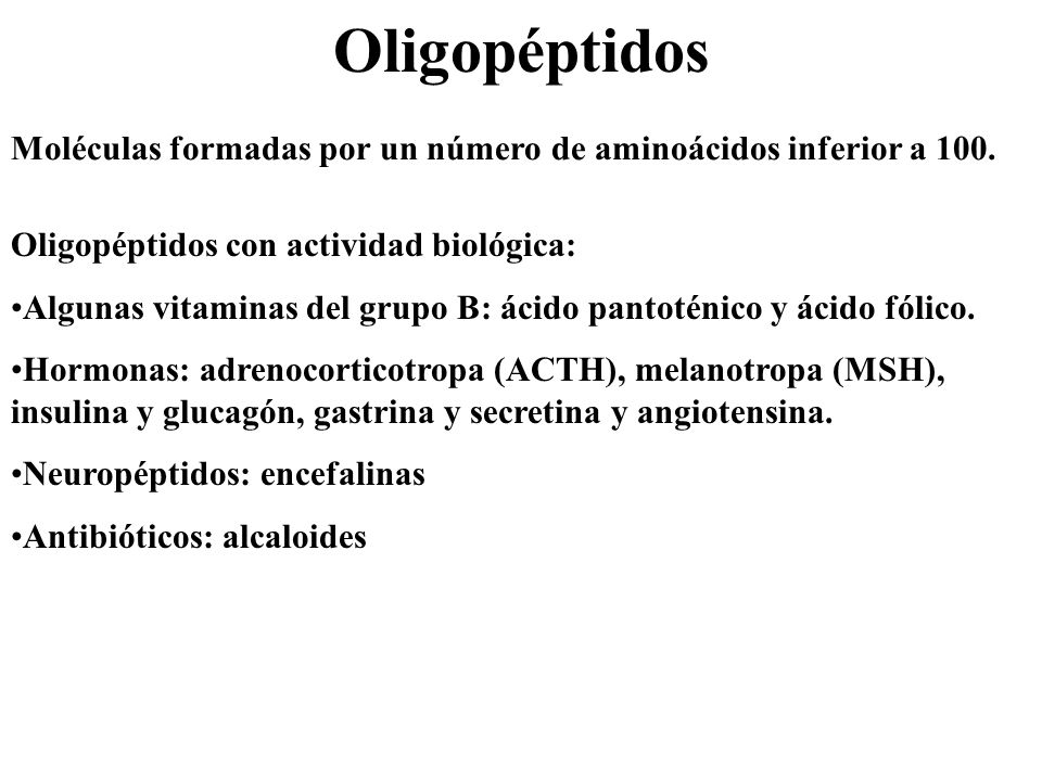 Oligopéptidos Moléculas formadas por un número de aminoácidos inferior a 100. Oligopéptidos con actividad biológica: