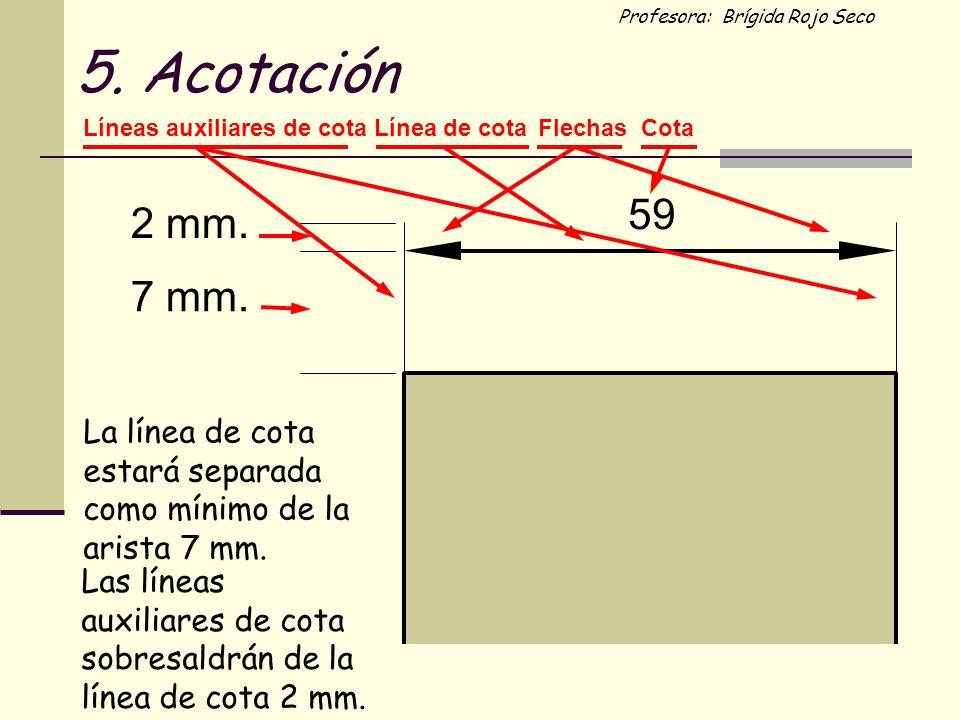 5. Acotación Líneas auxiliares de cota. Línea de cota. Flechas. Cota. 59. 2 mm. 7 mm.