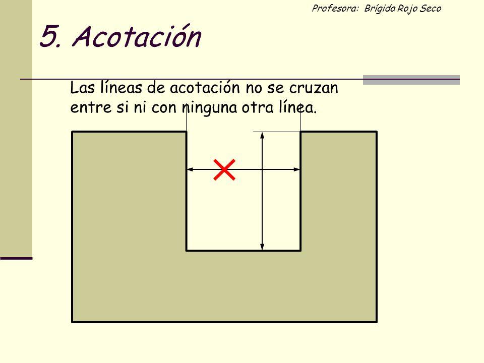 5. Acotación Las líneas de acotación no se cruzan entre si ni con ninguna otra línea.