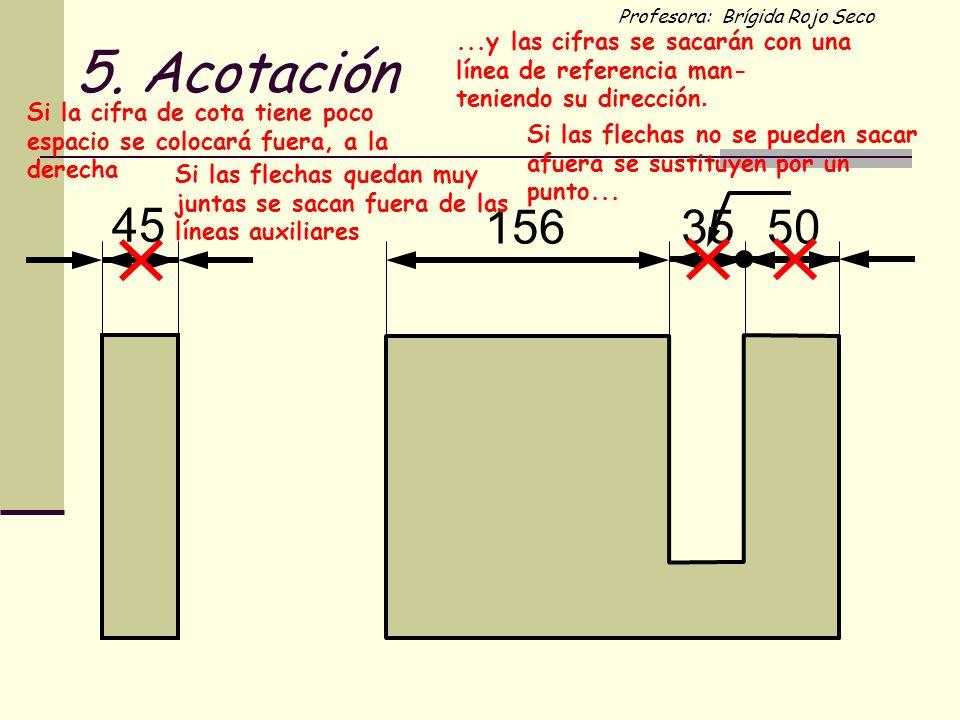 5. Acotación ...y las cifras se sacarán con una línea de referencia man- teniendo su dirección.