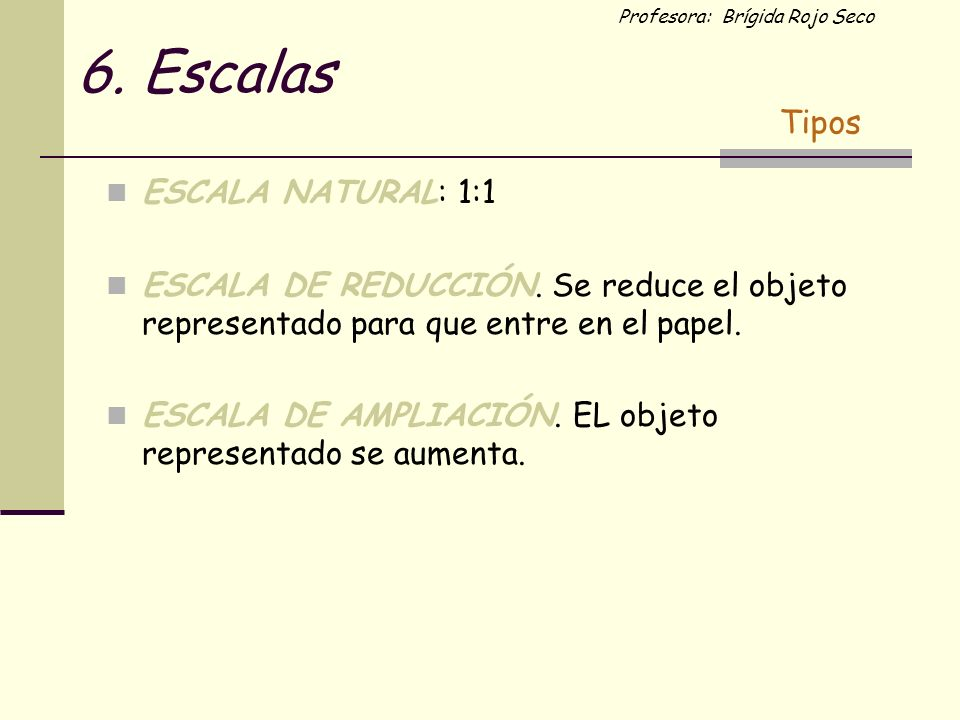 6. Escalas Tipos ESCALA NATURAL: 1:1