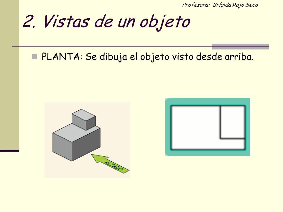 2. Vistas de un objeto PLANTA: Se dibuja el objeto visto desde arriba.