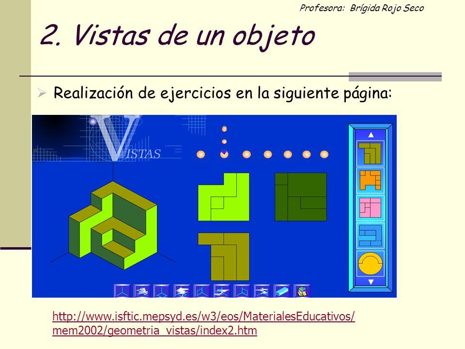 2. Vistas de un objeto Realización de ejercicios en la siguiente página: http://www.isftic.mepsyd.es/w3/eos/MaterialesEducativos/