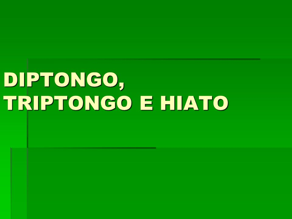 DIPTONGO, TRIPTONGO E HIATO