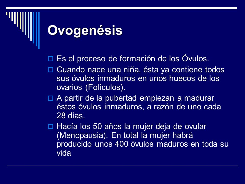 Ovogenésis Es el proceso de formación de los Óvulos.