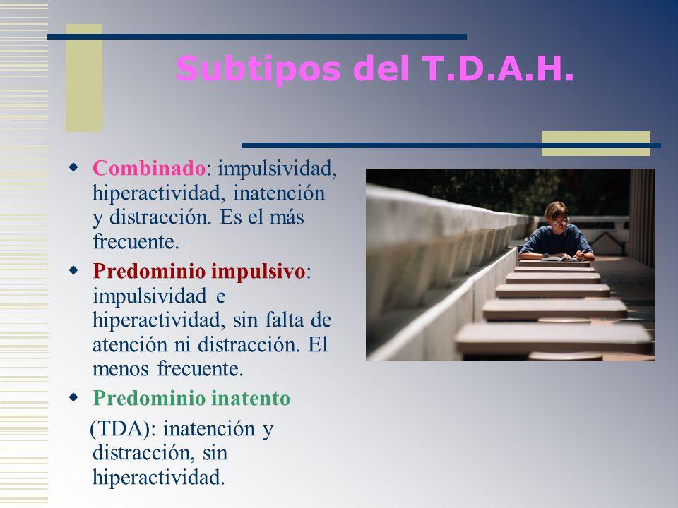 Subtipos del T.D.A.H. Combinado: impulsividad, hiperactividad, inatención y distracción. Es el más frecuente.