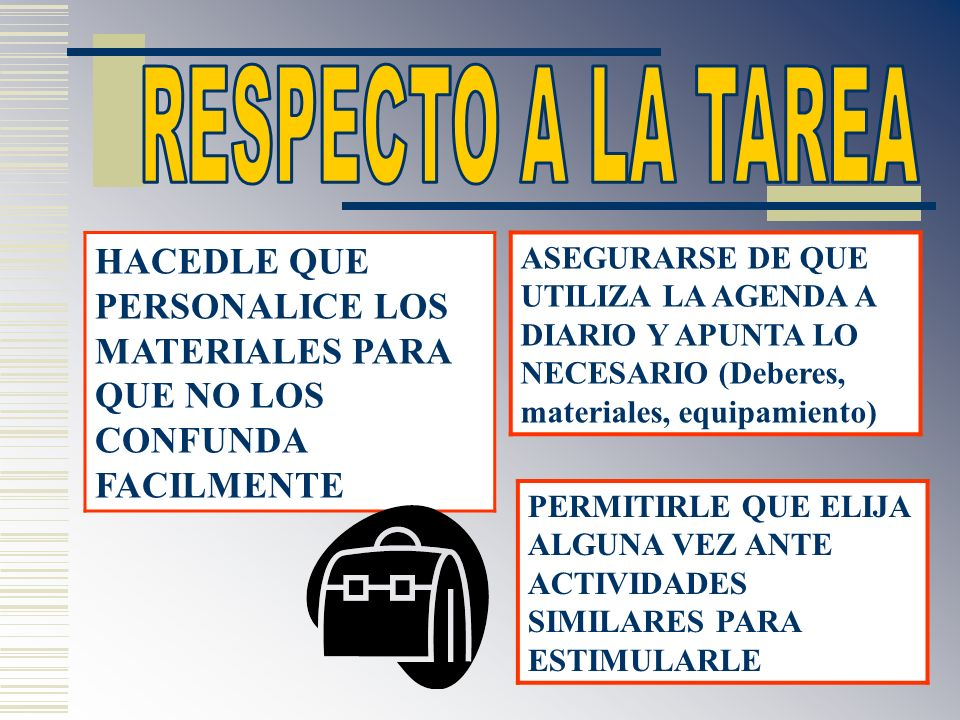 RESPECTO A LA TAREA HACEDLE QUE PERSONALICE LOS MATERIALES PARA QUE NO LOS CONFUNDA FACILMENTE.