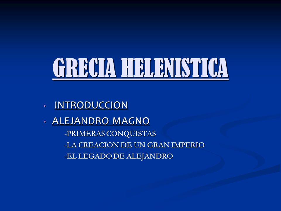 GRECIA HELENISTICA INTRODUCCION ALEJANDRO MAGNO -PRIMERAS CONQUISTAS