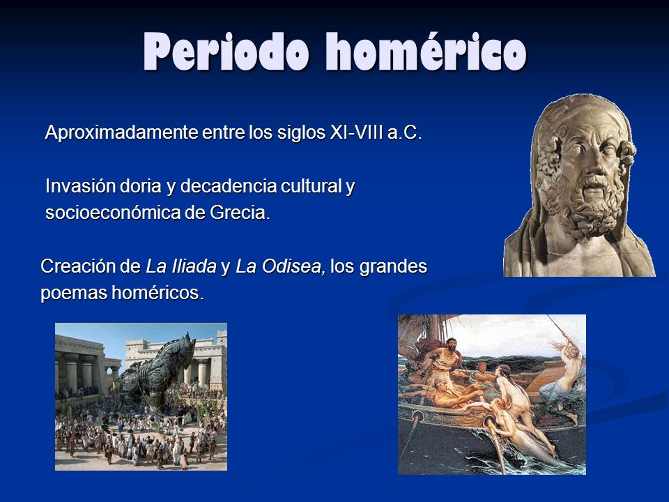 Periodo homérico Aproximadamente entre los siglos XI-VIII a.C.