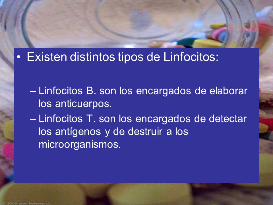 Existen distintos tipos de Linfocitos: