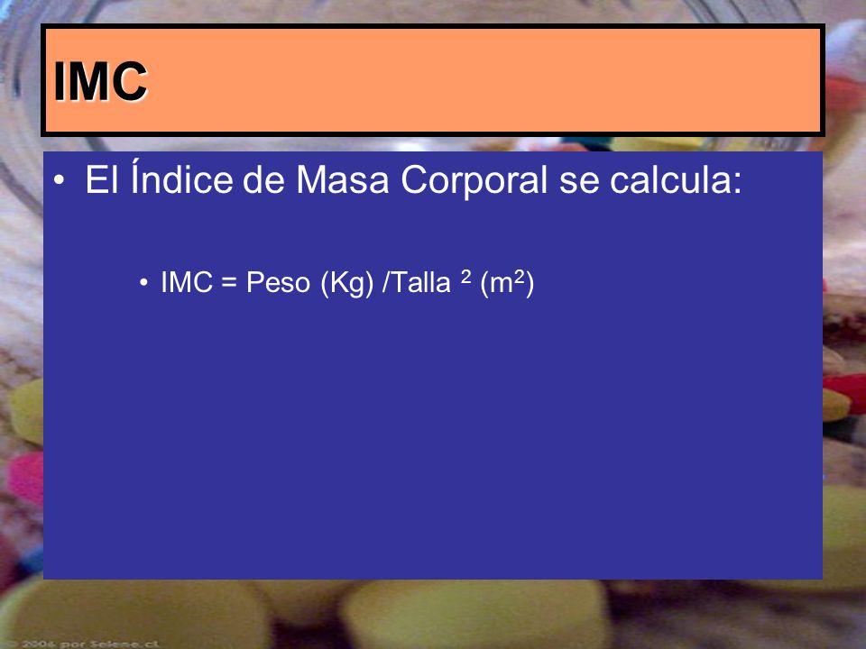 IMC El Índice de Masa Corporal se calcula: