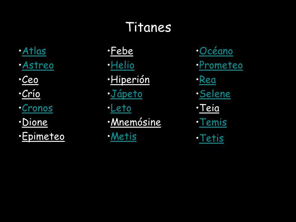 Titanes Atlas Astreo Ceo Crío Cronos Dione Epimeteo Febe Helio