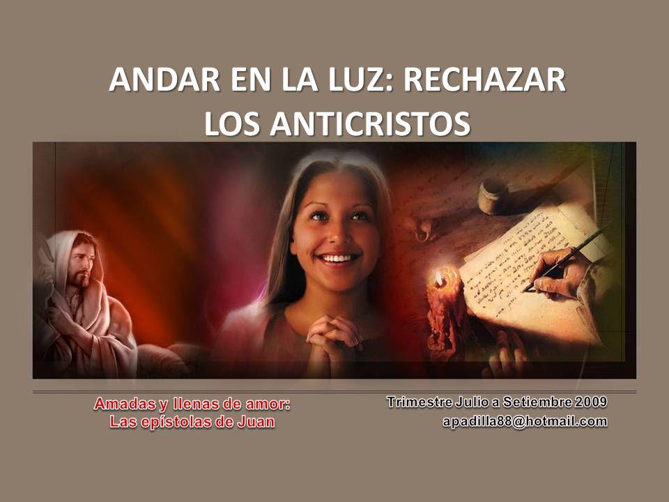 ANDAR EN LA LUZ: RECHAZAR LOS ANTICRISTOS