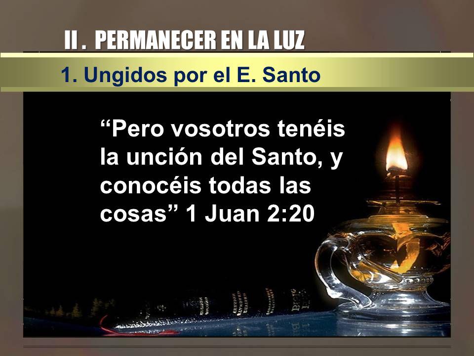 II . PERMANECER EN LA LUZ 1. Ungidos por el E. Santo.