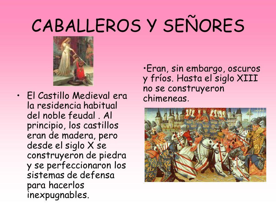 CABALLEROS Y SEÑORES Eran, sin embargo, oscuros y fríos. Hasta el siglo XIII no se construyeron chimeneas.