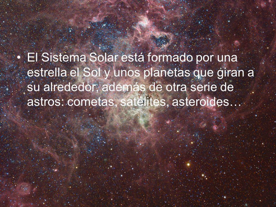 El Sistema Solar está formado por una estrella el Sol y unos planetas que giran a su alrededor, además de otra serie de astros: cometas, satélites, asteroides…