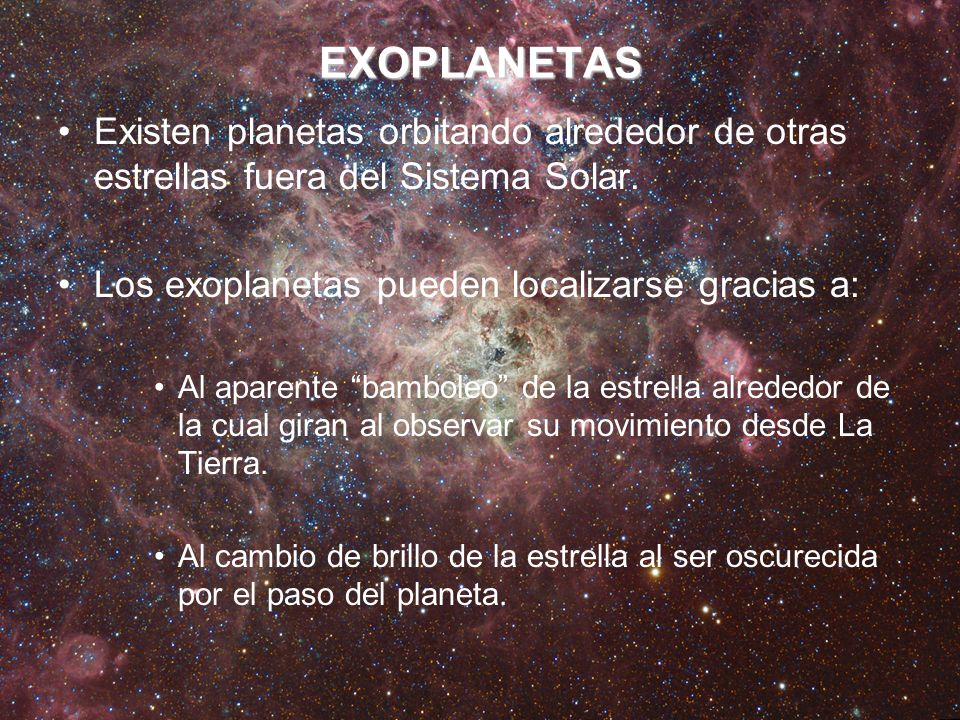 EXOPLANETASExisten planetas orbitando alrededor de otras estrellas fuera del Sistema Solar. Los exoplanetas pueden localizarse gracias a: