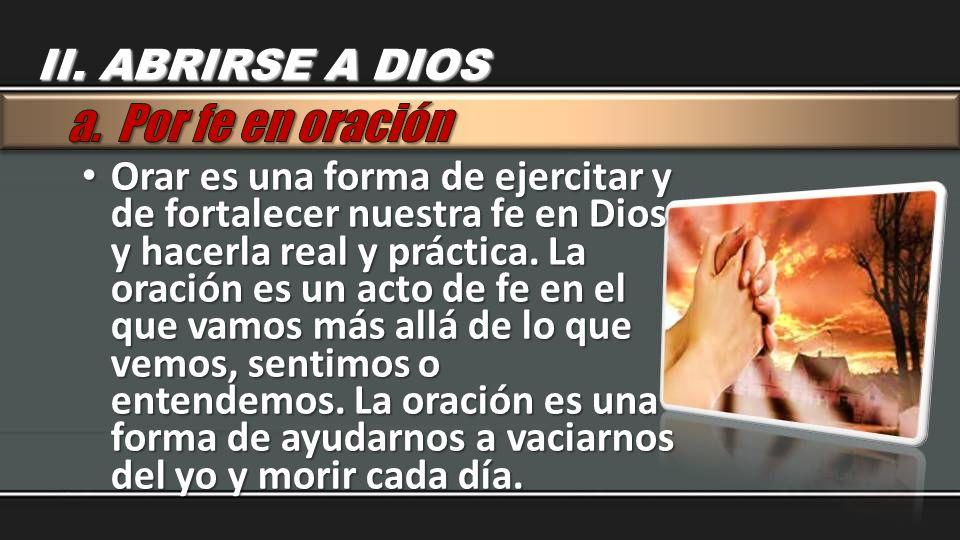 a. Por fe en oración II. ABRIRSE A DIOS