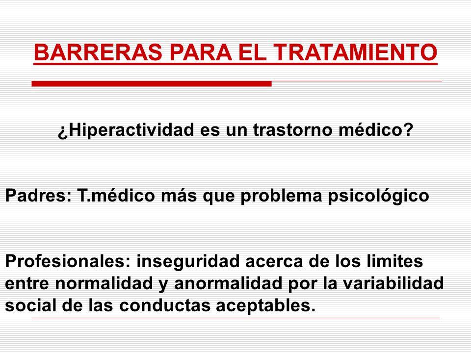 BARRERAS PARA EL TRATAMIENTO ¿Hiperactividad es un trastorno médico