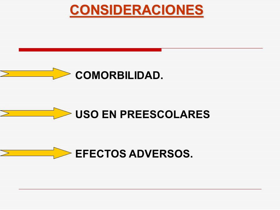 CONSIDERACIONES COMORBILIDAD. USO EN PREESCOLARES EFECTOS ADVERSOS.