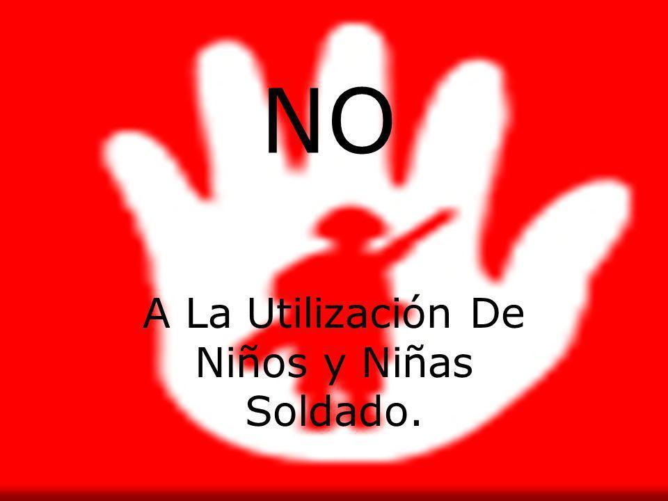 A La Utilización De Niños y Niñas Soldado.