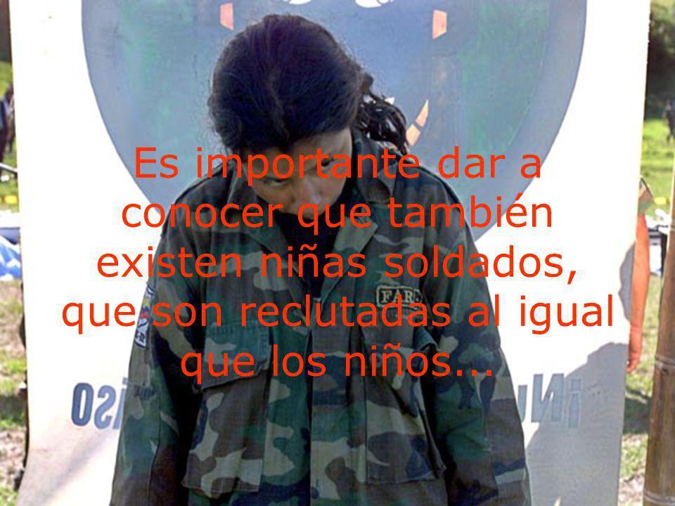 Es importante dar a conocer que también existen niñas soldados, que son reclutadas al igual que los niños...