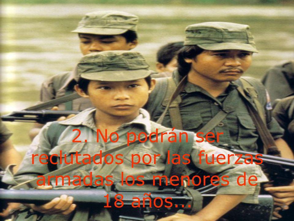 2. No podrán ser reclutados por las fuerzas armadas los menores de 18 años...