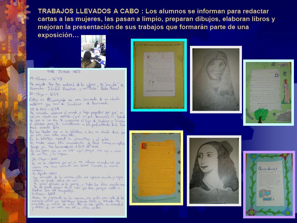 TRABAJOS LLEVADOS A CABO : Los alumnos se informan para redactar cartas a las mujeres, las pasan a limpio, preparan dibujos, elaboran libros y mejoran la presentación de sus trabajos que formarán parte de una exposición…