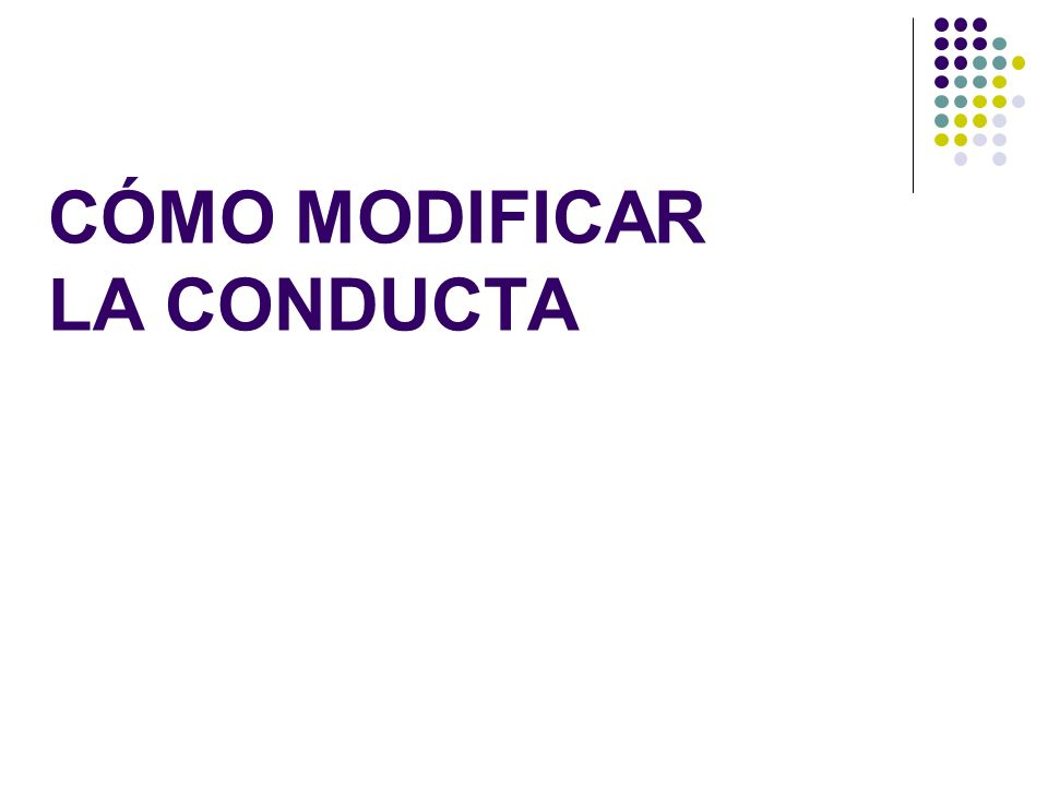 CÓMO MODIFICAR LA CONDUCTA