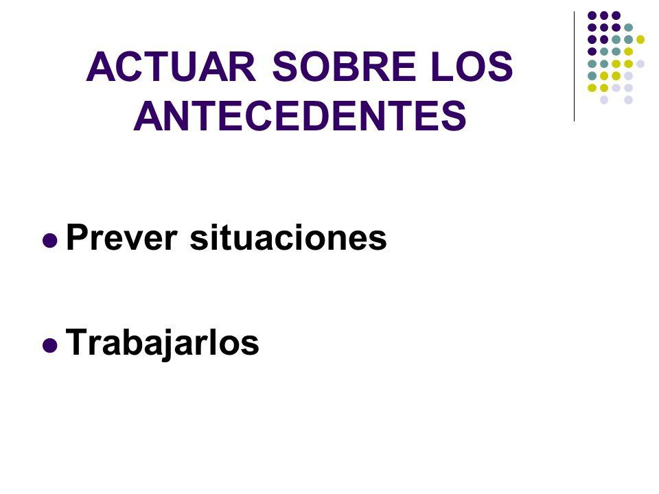 ACTUAR SOBRE LOS ANTECEDENTES