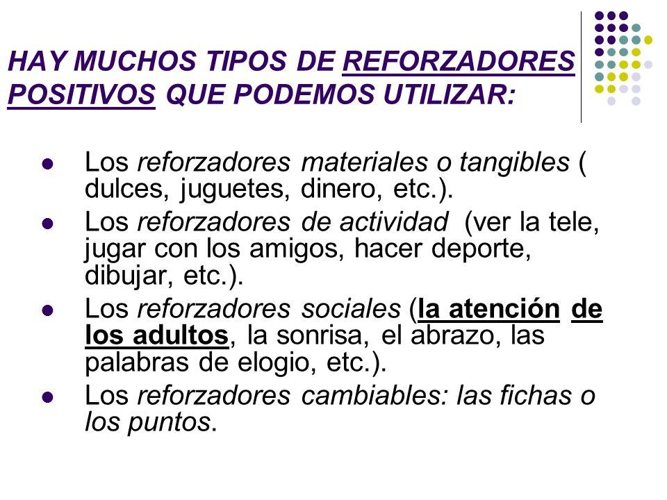 HAY MUCHOS TIPOS DE REFORZADORES POSITIVOS QUE PODEMOS UTILIZAR: