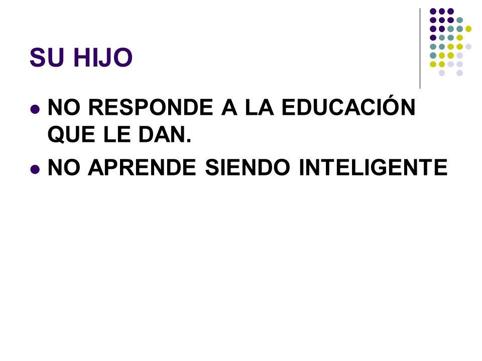 SU HIJO NO RESPONDE A LA EDUCACIÓN QUE LE DAN.