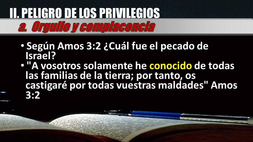 II. PELIGRO DE LOS PRIVILEGIOS a. Orgullo y complacencia
