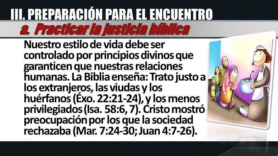 III. PREPARACIÓN PARA EL ENCUENTRO a. Practicar la justicia bíblica