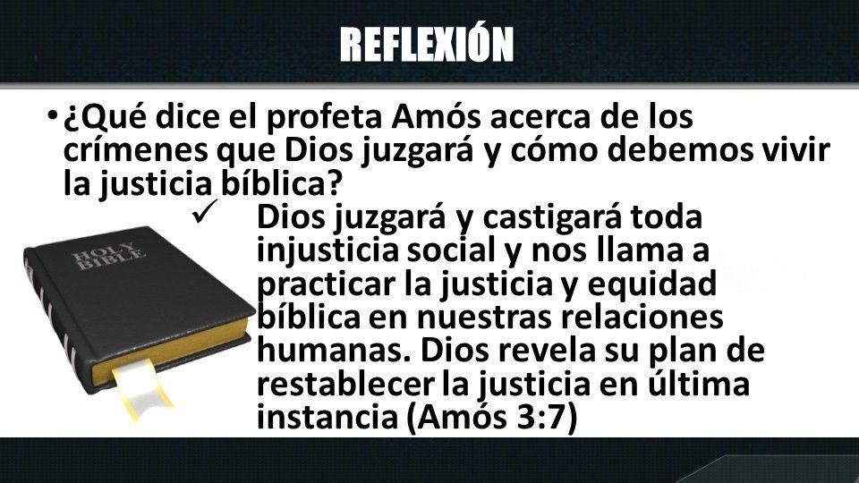 REFLEXIÓN ¿Qué dice el profeta Amós acerca de los crímenes que Dios juzgará y cómo debemos vivir la justicia bíblica