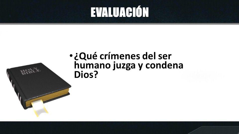 EVALUACIÓN ¿Qué crímenes del ser humano juzga y condena Dios